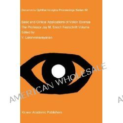 Basic and Clinical Applications of Vision Science, The Professor Jay M Enoch Festschrift Volume by V. Lakshminarayanan, 9780792343486.
