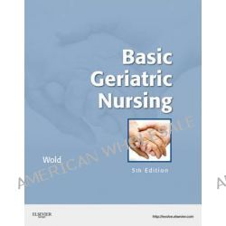 Basic Geriatric Nursing by Gloria Hoffman Wold, 9780323073998.