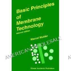 Basic Principles of Membrane Technology by Marcel Mulder, 9780792342489.