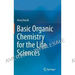 Basic Organic Chemistry for the Life Sciences by Hrvoj Vancik, 9783319076041.