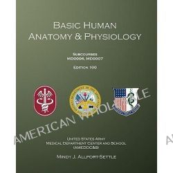 Basic Human Anatomy & Physiology, Subcourses Md0006, Md0007; Edition 100 by U S Army, 9780983071969.