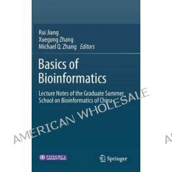 Basics of Bioinformatics, Lecture Notes of the Graduate Summer School on Bioinformatics of China by Rui Jiang, 9783642389504.