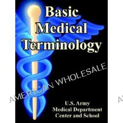 Basic Medical Terminology by U S Army Medical Dept Center & School, 9781410224545.