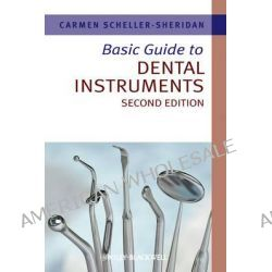 Basic Guide to Dental Instruments, Basic Guide Dentistry Series by Carmen Scheller-Sheridan, 9781444335323.