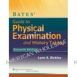 Bates' Guide Physical Exam and History Taking / Bates' Pocket Guide by Lynn Bickley, 9781469828640.