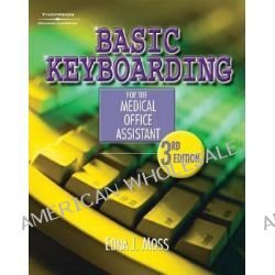 Basic Keyboarding for the Medical Office Assistant, Basic Keyboarding for the Medical Office Assistant by Edna J. Moss, 9781401811891.