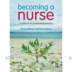 Becoming a Nurse, A Textbook for Professional Practice by Derek Sellman, 9780132389235.