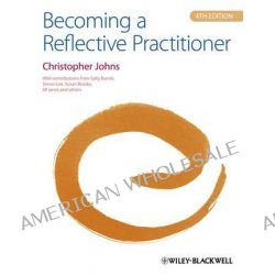 Becoming a Reflective Practitioner by Christopher Johns, 9780470674260.