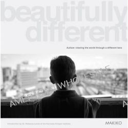 Beautifully Different, Autism: Viewing the World Through a Different Lens by Makiko, 9781783063895.