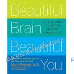 Beautiful Brain, Beautiful You, Look Radiant from the Inside Out by Empowering Your Mind by Marie Pasinski, 9781401341480.