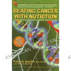 Beating Cancer with Nutrition, Optimal Nutrition Can Improve the Outcome in Medically-Treated Cancer Patients by Patrick Quillin, 9780963837295.