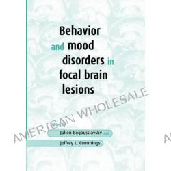Behavior and Mood Disorders in Focal Brain Lesions by J. Bogousslavsky, 9780521774826.