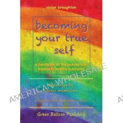 Becoming your true self, A handbook for the journey from trauma to healthy autonomy by Vivian Broughton, 9780955968358.