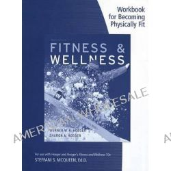 Becoming Physically Fit, A Physical Education Multimedia Course Workbook for Hoeger/Hoeger's Fitness and Wellness, 10th by Hoeger Hoeger, 9781133490920.