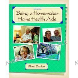 Being a Homemaker/Home Health Aide by Elana Zucker, 9780131701069.