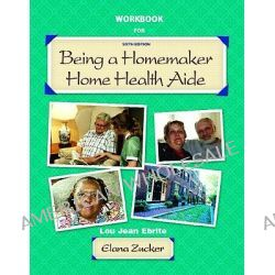 Being a Homemaker/Home Health Aide, Student Workbook by Lou Ebrite, 9780131701106.