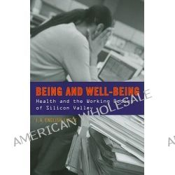 Being and Well-being, Health and the Working Bodies of Silicon Valley by J. English-Lueck, 9780804771580.