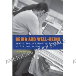 Being and Well-being, Health and the Working Bodies of Silicon Valley by J. English-Lueck, 9780804771573.