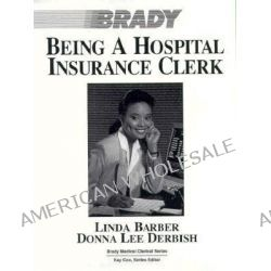 Being a Medical Insurance Clerk, Brady Medical Clerical by Linda George Barber, 9780893032234.