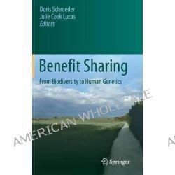 Benefit Sharing, From Biodiversity to Human Genetics by Doris Schroeder, 9789400762046.