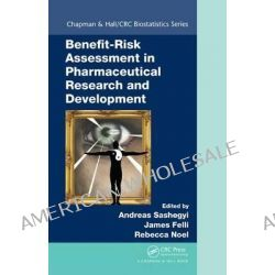 Benefit-Risk Assessment in Pharmaceutical Research and Development by Andreas Sashegyi, 9781439867945.