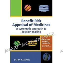 Benefit-Risk Appraisal of Medicines, A Systematic Approach to Decision-making by Prof. Sam Salek, 9780470060858.