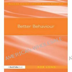 Better Behaviour by Rob Long, 9781843123637.