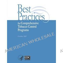 Best Practices for Comprehensive Tobacco Control Programs by Center for Disease Control, 9781499538816.