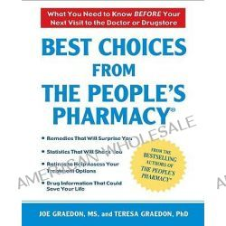 Best Choices from the People's Pharmacy, What You Need to Know Before Your Next Visit to the Doctor or Drugstore by Joe Graedon, 9780451225139.