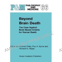 Beyond Brain Death, The Case Against Brain Based Criteria for Human Death by Michael Potts, 9780792365785.