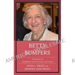 Betty Bumpers, Champion of Childhood Immunization and Peace by Anna L. Eblen, 9781442221277.