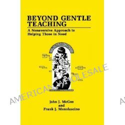 Beyond Gentle Teaching, A Nonaversive Approach to Helping Those in Need by John J. McGee, 9780306438561.