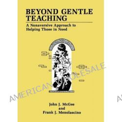 Beyond Gentle Teaching, A Nonaversive Approach to Helping Those in Need by John J. McGee, 9781475794144.