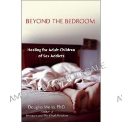 Beyond the Bedroom, Healing for Adult Children of Sex Addicts by Douglas Weiss, 9780757303258.