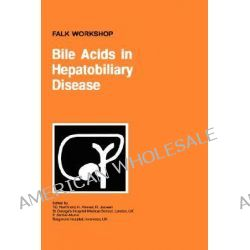 Bile Acids in Hepatobiliary Disease, Proceedings of the Falk Workshop on 'Bile Acids in Hepatobiliary Disease' Held in London, UK, March 29-30, 1999 by Tim Northfield, 9780792387558.