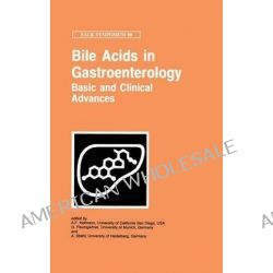 Bile Acids in Gastroenterology : Basic and Clinical Advances: Proceedings of the 80th Falk Symposium (XIII International