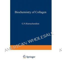 Biochemistry of Collagen by Gopalasamudram Ramachandran, 9781475746044.
