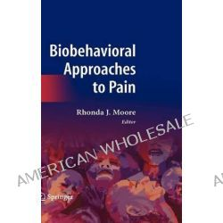 Biobehavioral Approaches to Pain by Rhonda J. Moore, 9780387783222.