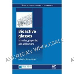 Bioactive Glasses, Materials, Properties and Applications by Heimo O. Ylanen, 9781845697686.