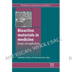 Bioactive Materials in Medicine, Design and Applications by Xiaobin Zhao, 9781845696245.