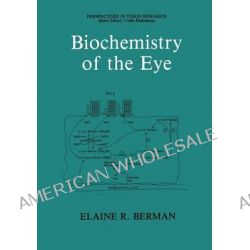 Biochemistry of the Eye by Elaine R. Berman, 9781475794434.