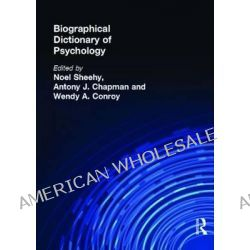 Biographical Dictionary of Psychology by Noel Sheehy, 9780415099974.