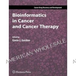 Bioinformatics in Cancer and Cancer Therapy, Cancer Drug Discovery & Development by Gavin J. Gordon, 9781617377587.