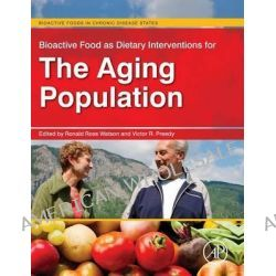 Bioactive Food as Dietary Interventions for the Aging Population, Bioactive Foods in Chronic Disease States by Ronald Ross Watson, 9780123971555.