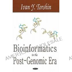 Bioinformatics in the Post-Genomic ERA : The Role of Biophysics by Ivan Y. Torshin, 9781600210488.