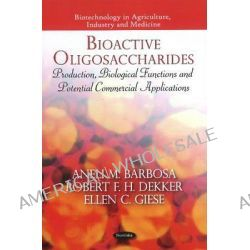 Bioactive Oligosaccharides, Production, Biological Functions & Potential Commercial Applications by Aneli M. Barbosa, 9781616681494.