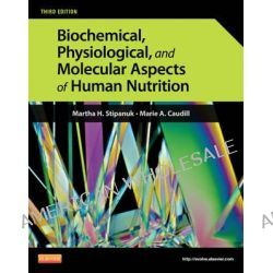 Biochemical, Physiological and Molecular Aspects of Human Nutrition, Nutrition 3e by Martha H. Stipanuk, 9781437709599.