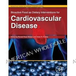 Bioactive Food as Dietary Interventions for Cardiovascular Disease, Bioactive Foods in Chronic Disease States by Ronald Ross Watson, 9780123964854.