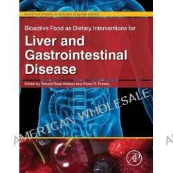 Bioactive Food as Dietary Interventions for Liver and Gastrointestinal Disease, Bioactive Foods in Chronic Disease States by Ronald Ross Watson, 9780123971548.