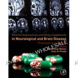 Bioactive Nutraceuticals and Dietary Supplements in Neurological and Brain Disease, Prevention and Therapy by Ronald Watson, 9780124114623.